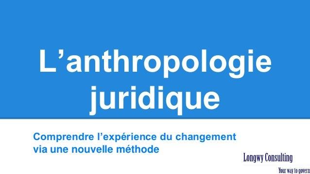 L'anthropologie juridique Comprendre l'expérience du changement via une nouvelle méthode