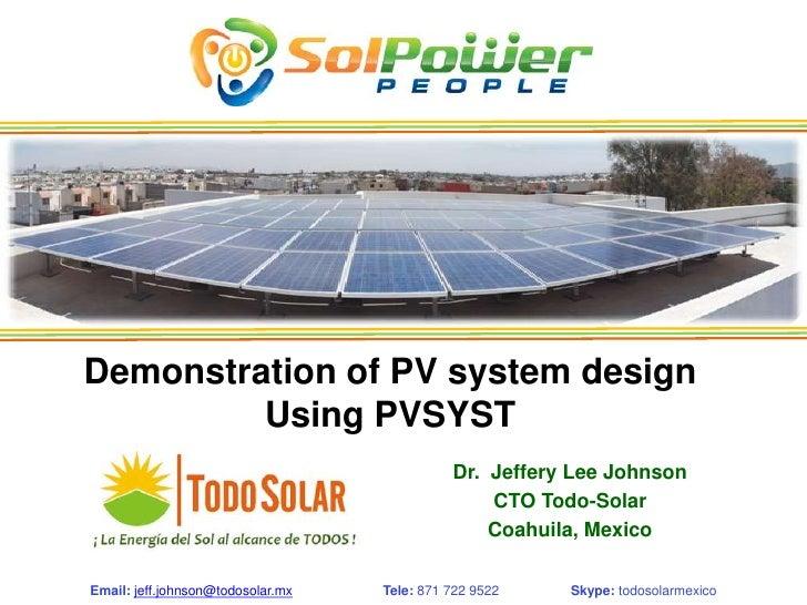 Demonstration of PV system design         Using PVSYST                                             Dr. Jeffery Lee Johnson...