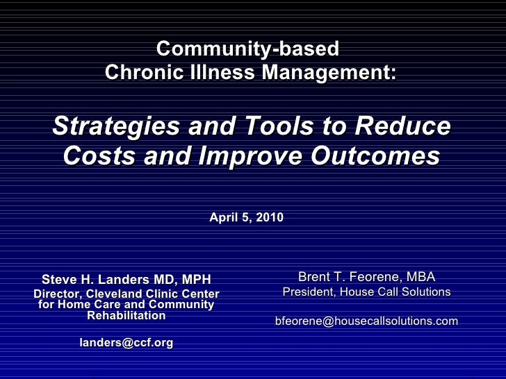 Community-based  Chronic Illness Management: Strategies and Tools to Reduce Costs and Improve Outcomes Steve H. Landers MD...