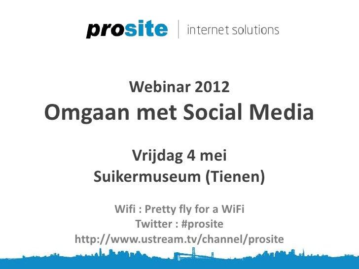 Webinar 2012Omgaan met Social Media          Vrijdag 4 mei     Suikermuseum (Tienen)         Wifi : Pretty fly for a WiFi ...