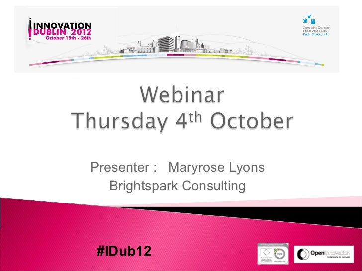 Presenter : Maryrose Lyons   Brightspark Consulting#IDub12