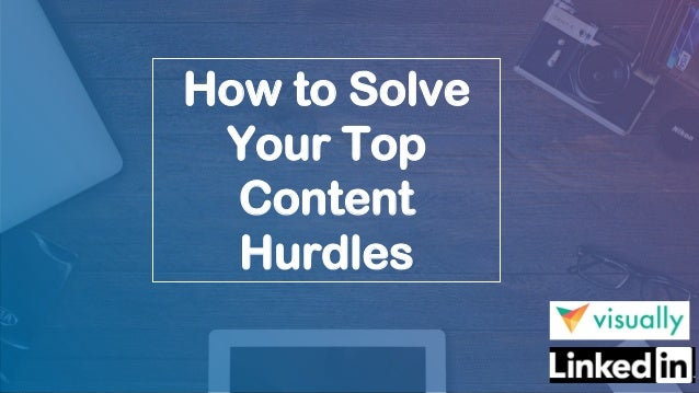 How to Solve Your Top Content Hurdles