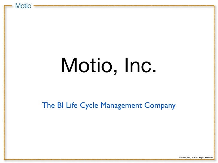 Motio, Inc. The BI Life Cycle Management Company                                            © Motio, Inc., 2010. All Right...