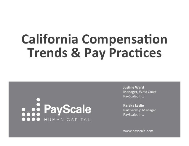 California  Compensa.on   Trends  &  Pay  Prac.ces   Jus.ne  Ward   Manager,  West  Coast   PayScale...