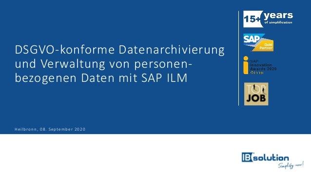 DSGVO-konforme Datenarchivierung und Verwaltung von personen- bezogenen Daten mit SAP ILM Heilbronn, 08. September 2020