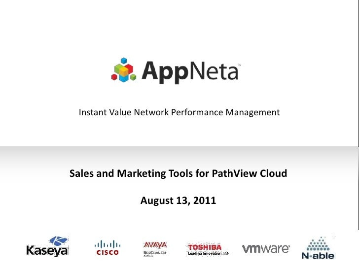Instant Value Network Performance ManagementSales and Marketing Tools for PathView Cloud              August 13, 2011     ...