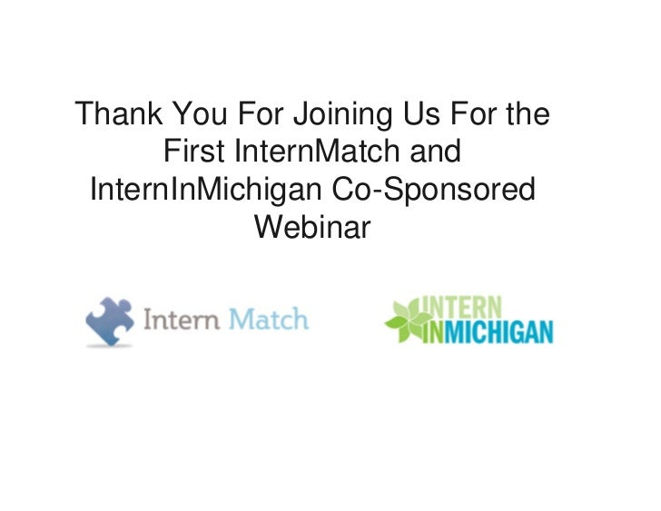 Thank You For Joining Us For the        First InternMatch and  InternInMichigan Co-Sponsored                Webinar