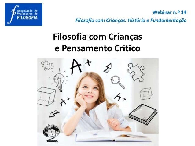 Filosofia com Crianças e Pensamento Crítico Webinar n.º 14 Filosofia com Crianças: História e Fundamentação
