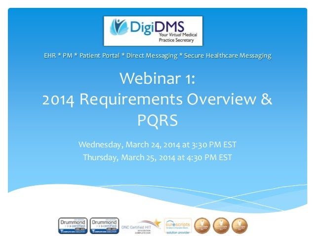 Webinar 1: 2014 Requirements Overview & PQRS Wednesday, March 24, 2014 at 3:30 PM EST Thursday, March 25, 2014 at 4:30 PM ...