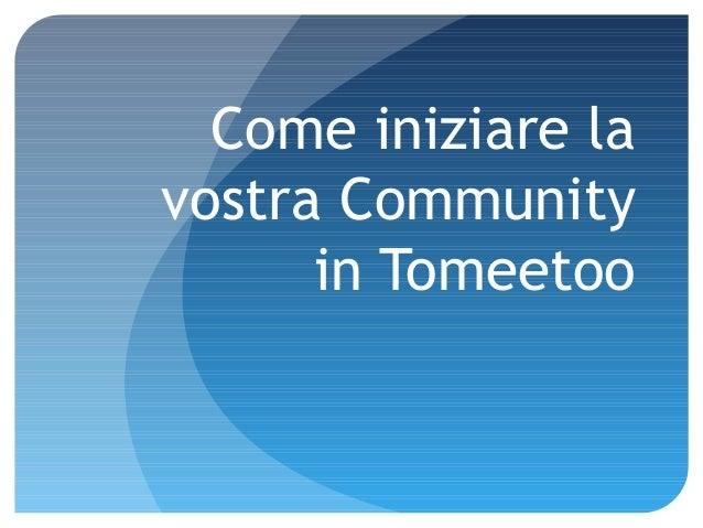 Come iniziare la vostra Community in Tomeetoo