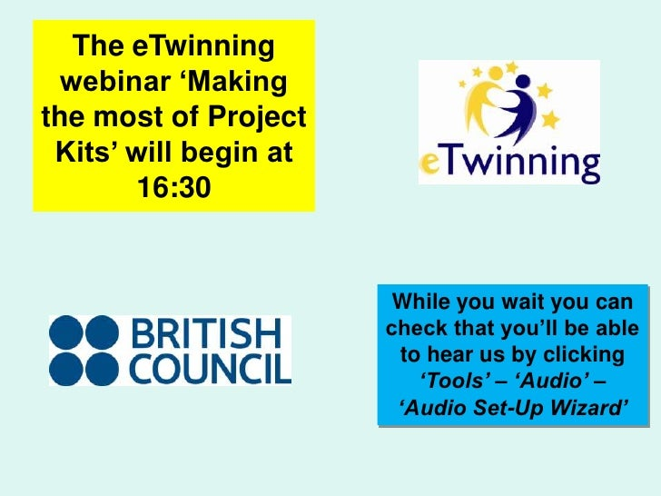 The eTwinning webinar 'Making the most of Project Kits' will begin at 16:30<br />While you wait you can check that you'll ...