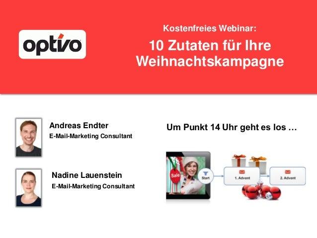 Kostenfreies Webinar:  10 Zutaten für Ihre Weihnachtskampagne  Andreas Endter E-Mail-Marketing Consultant  Nadine Lauenste...