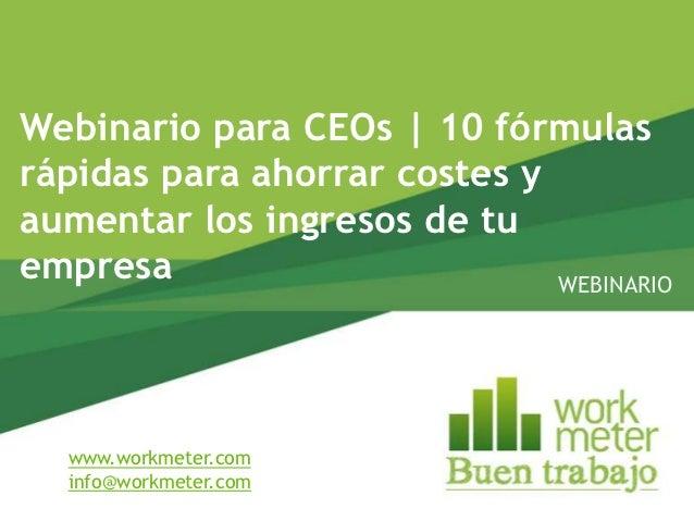 Webinario para CEOs | 10 fórmulasrápidas para ahorrar costes yaumentar los ingresos de tuempresa                       WEB...
