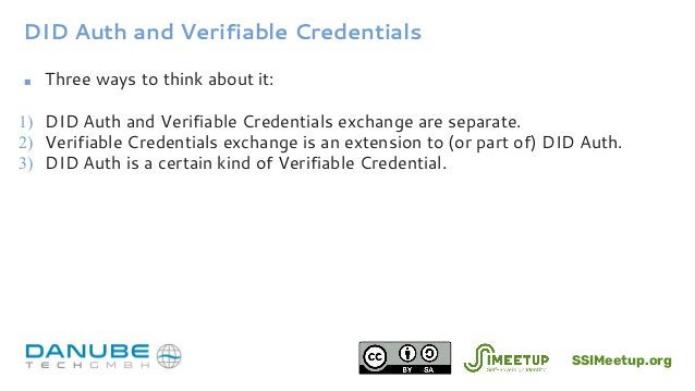 DID Auth and Verifiable Credentials ■ Three ways to think about it: 1) DID Auth and Verifiable Credentials exchange are se...