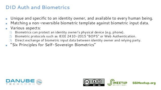 DID Auth and Biometrics ■ Unique and specific to an identity owner, and available to every human being. ■ Matching a non-r...