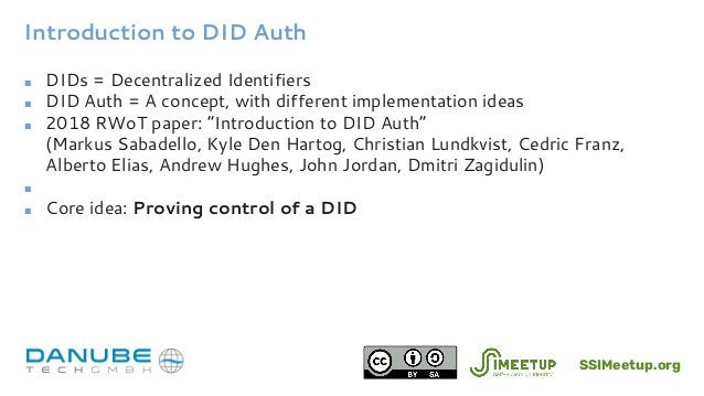 Introduction to DID Auth ■ DIDs = Decentralized Identifiers ■ DID Auth = A concept, with different implementation ideas ■ ...