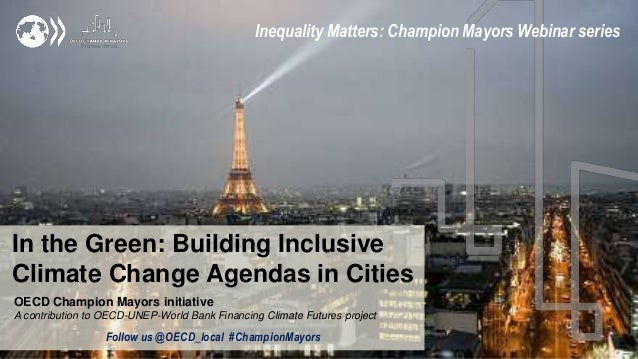 In the Green: Building Inclusive Climate Change Agendas in Cities Inequality Matters: Champion Mayors Webinar series OECD ...