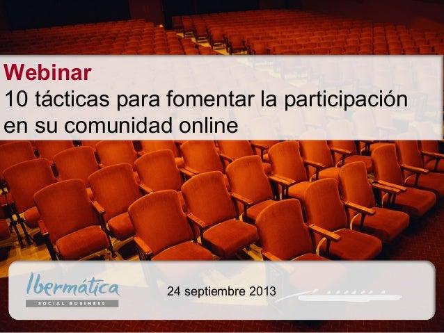 Sep 24, 2013/ 1Septiembre 2013 / 1 24 septiembre 2013 Webinar 10 tácticas para fomentar la participación en su comunidad o...