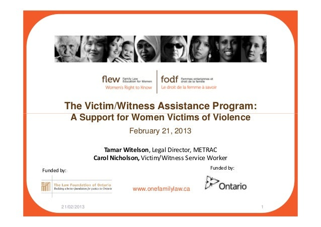 The Victim/Witness Assistance Program: A Support for Women Victims of Violence www.onefamilylaw.ca A Support for Women Vic...
