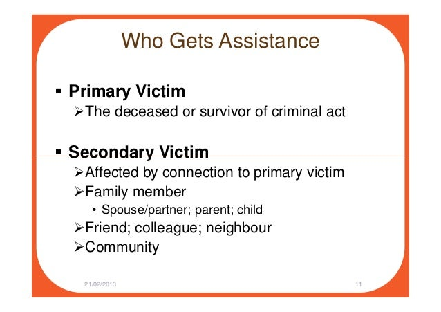 Who Gets Assistance Primary Victim The deceased or survivor of criminal act Secondary VictimSecondary Victim Affected by c...