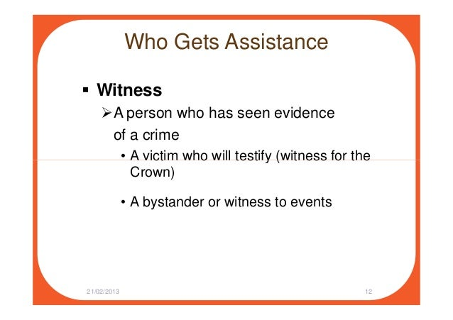 Who Gets Assistance Witness A person who has seen evidence of a crime • A victim who will testify (witness for the• A vict...