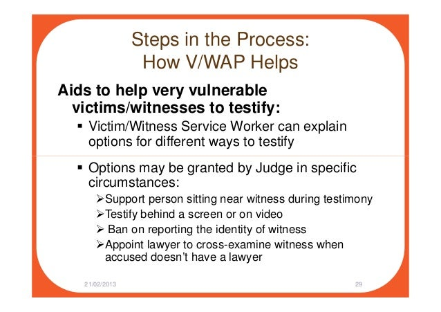 Steps in the Process: How V/WAP Helps Aids to help very vulnerable victims/witnesses to testify: Victim/Witness Service Wo...