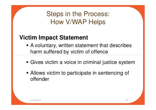 Steps in the Process: How V/WAP Helps Victim Impact Statement A voluntary, written statement that describes harm suffered ...