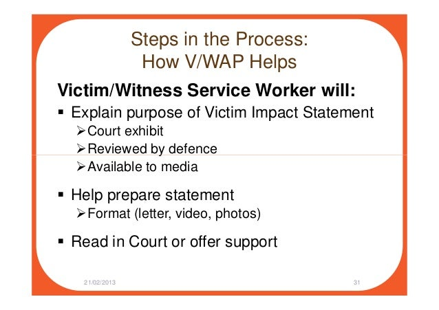 Steps in the Process: How V/WAP Helps Victim/Witness Service Worker will: Explain purpose of Victim Impact Statement Court...