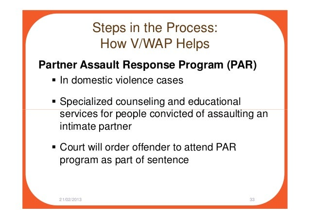 Steps in the Process: How V/WAP Helps Partner Assault Response Program (PAR) In domestic violence cases Specialized counse...