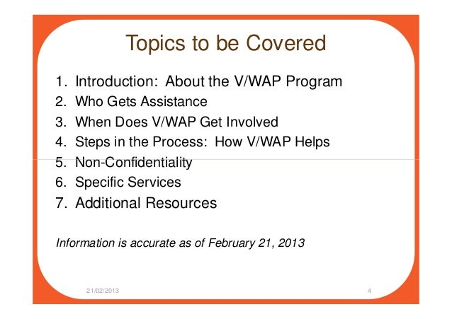 Topics to be Covered 1. Introduction: About the V/WAP Program 2. Who Gets Assistance 3. When Does V/WAP Get Involved 4. St...