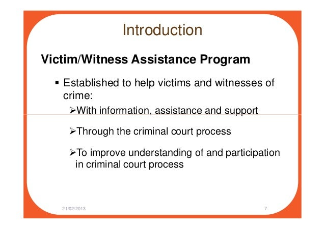 Introduction Victim/Witness Assistance Program Established to help victims and witnesses of crime: With information, assis...