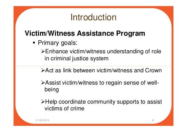 Introduction Victim/Witness Assistance Program Primary goals: Enhance victim/witness understanding of role in criminal jus...