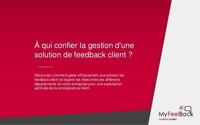 À qui confier la gestion d'une solution de feedback client ? Découvrez comment gérer efficacement une solution de feedback...