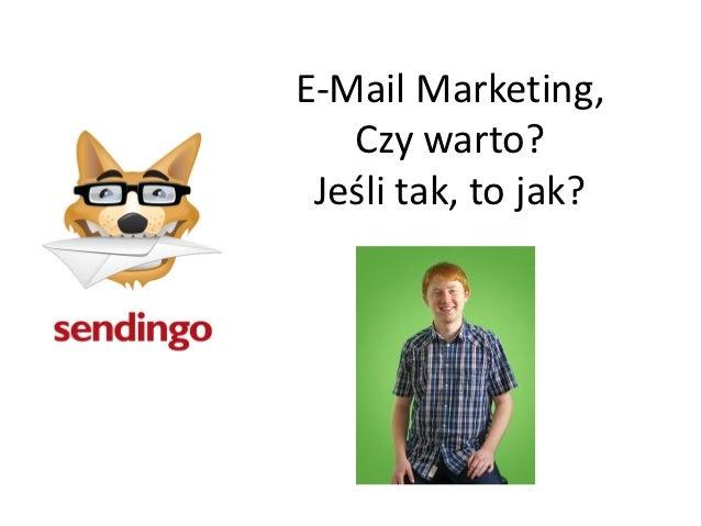 E-Mail Marketing,   Czy warto? Jeśli tak, to jak?