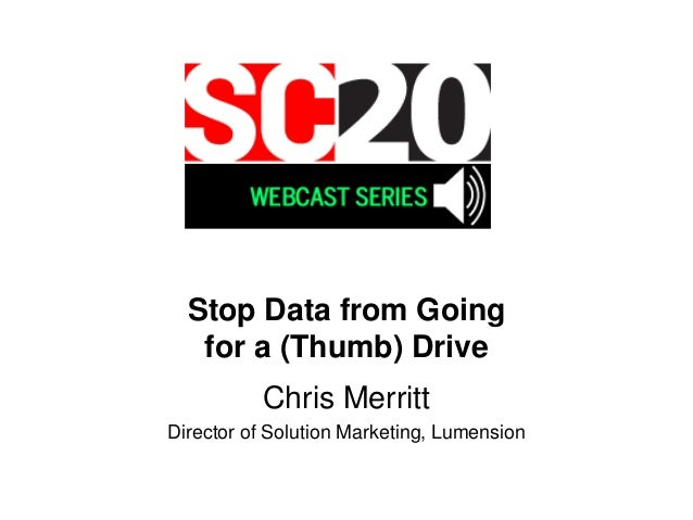 Stop Data from Goingfor a (Thumb) DriveChris MerrittDirector of Solution Marketing, Lumension
