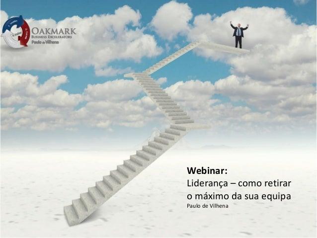 Webinar: Liderança – como retirar o máximo da sua equipa Paulo de Vilhena