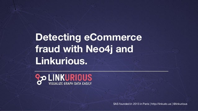 Detecting eCommerce fraud with Neo4j and Linkurious. SAS founded in 2013 in Paris | http://linkurio.us | @linkurious