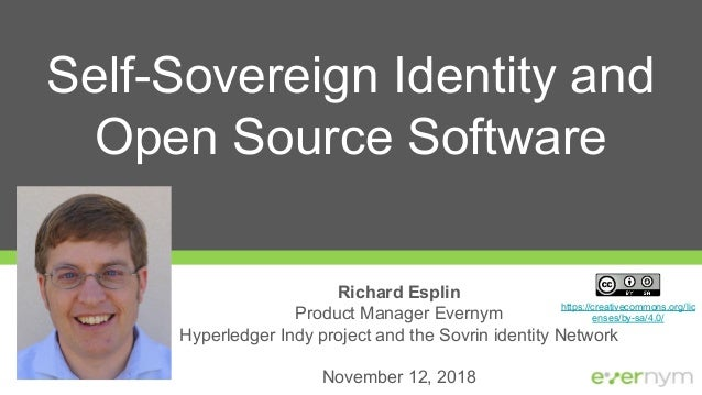 https://creativecommons.org/lic enses/by-sa/4.0/ Self-Sovereign Identity and Open Source Software Richard Esplin Product M...
