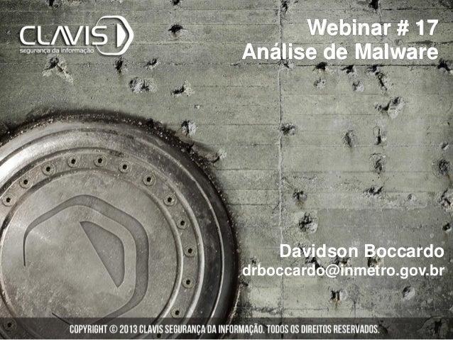 Webinar # 17Análise de Malware    Davidson Boccardodrboccardo@inmetro.gov.br