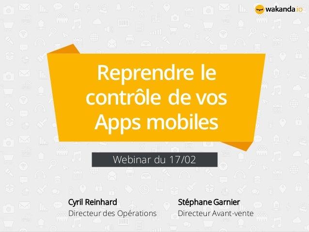 Reprendre le contrôle de vos Apps mobiles Webinar du 17/02 Cyril Reinhard Stéphane Garnier Directeur des Opérations Direct...