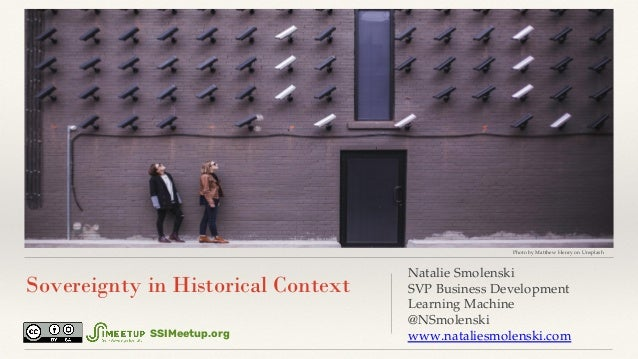 Sovereignty in Historical Context Natalie Smolenski SVP Business Development Learning Machine @NSmolenski www.nataliesmole...