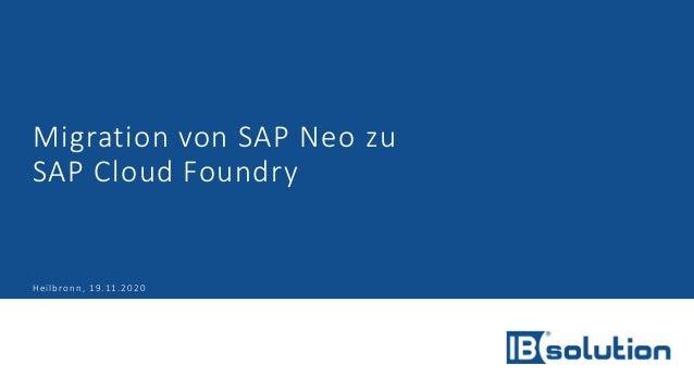 Migration von SAP Neo zu SAP Cloud Foundry Heilbronn, 19.11.2020