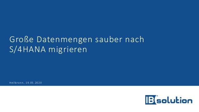 Große Datenmengen sauber nach S/4HANA migrieren Heilbronn, 19.05.2020
