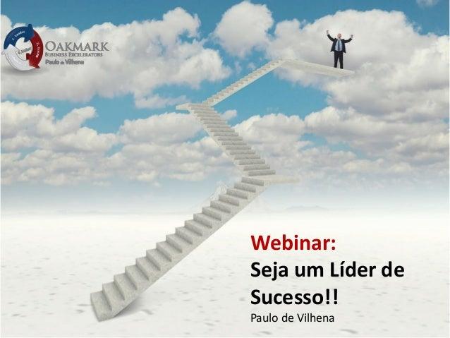 Webinar: Seja um Líder de Sucesso!! Paulo de Vilhena
