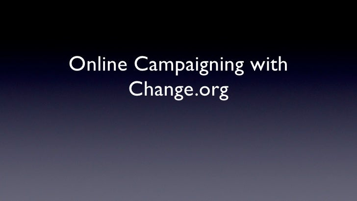 Online Campaigning with       Change.org