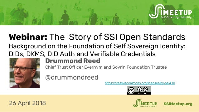 Webinar: The Story of SSI Open Standards Background on the Foundation of Self Sovereign Identity: DIDs, DKMS, DID Auth and...