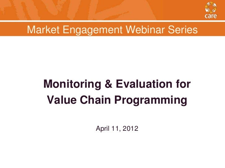 Market Engagement Webinar Series   Monitoring & Evaluation for   Value Chain Programming            April 11, 2012