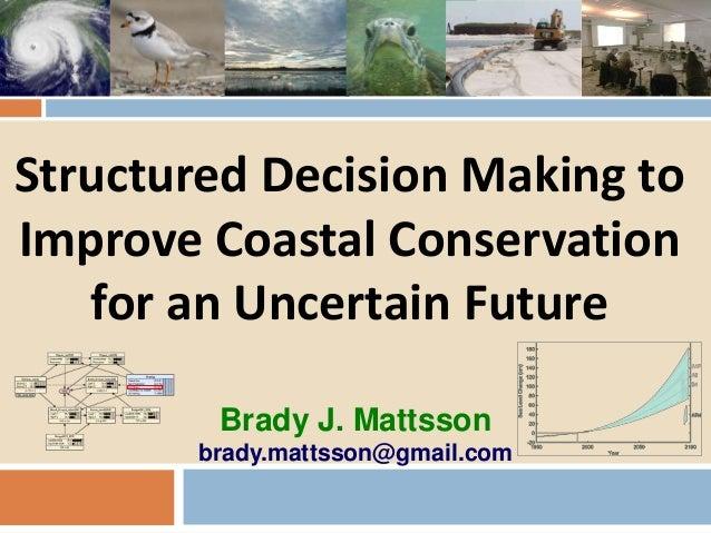 Brady J. Mattsson brady.mattsson@gmail.com Structured Decision Making to Improve Coastal Conservation for an Uncertain Fut...