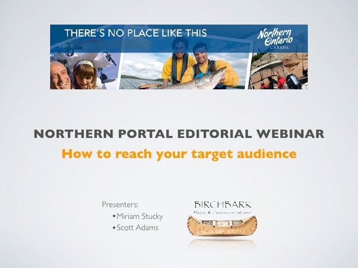 NORTHERN PORTAL EDITORIAL WEBINAR   How to reach your target audience        Presenters:           •Miriam Stucky         ...