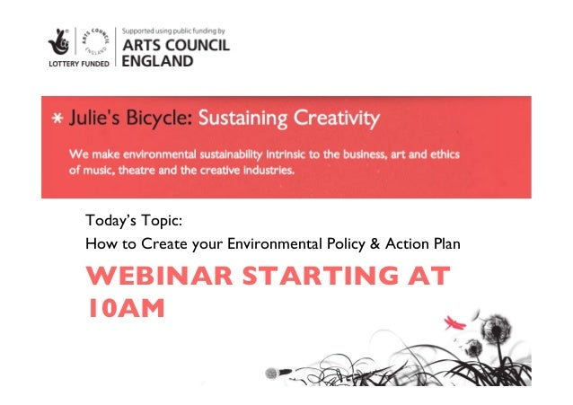 Today's Topic: 	How to Create your Environmental Policy & Action Plan	WEBINAR STARTING AT10AM